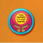 The Future Is In You Hands - 45mm Pin Badge/Pocket Mirror/Fridge Magnet/Keyring