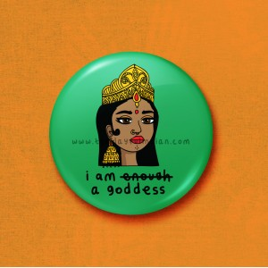 I Am A Goddess - 45mm Pin Badge/Pocket Mirror/Fridge Magnet/Keyring