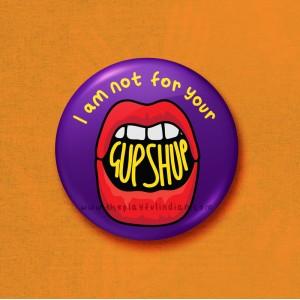 Not For Your Gup Shup - 45mm Pin Badge/Pocket Mirror/Fridge Magnet/Keyring