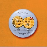 I love you a waffle lot - 45mm Pin Badge/Pocket Mirror/Fridge Magnet/Keyring
