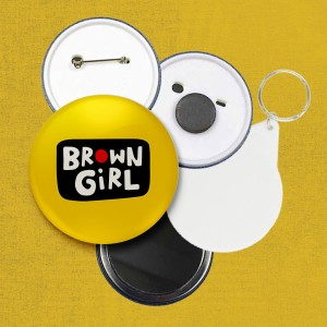 Brown Girl - 45mm Pin Badge/Pocket Mirror/Fridge Magnet/Keyring