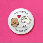 We go together like aloo gobi - 45mm Pin Badge/Pocket Mirror/Fridge Magnet/Keyring