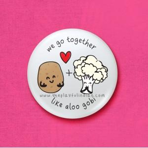 We go together like aloo gobi - 45mm Pin Badge/Pocket Mirror/Fridge Magnet/Keyring