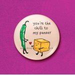 You're the chilli to my paneer - 45mm Pin Badge/Pocket Mirror/Fridge Magnet/Keyring
