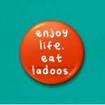 Enjoy Life Eat Ladoos - 45mm Pin Badge/Pocket Mirror/Fridge Magnet/Keyring