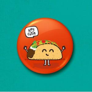 Hey cutie taco - 45mm Pin Badge/Pocket Mirror/Fridge Magnet/Keyring