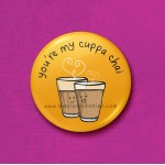 You're My Cuppa Chai - 45mm Pin Badge/Pocket Mirror/Fridge Magnet/Keyring