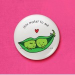 You matar to me - 45mm Pin Badge/Pocket Mirror/Fridge Magnet/Keyring