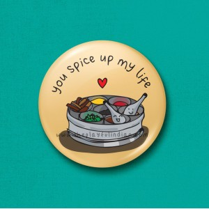 You Spice Up My Life - 45mm Pin Badge/Pocket Mirror/Fridge Magnet/Keyring