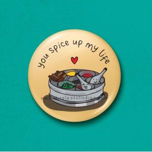 You Spice Up My Life - 45mm Pin Badge/Pocket Mirror/Fridge Magnet/Keyring