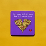 Love You Bit More Than Chilli Paneer Pizza Coaster - Single