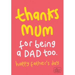 Thanks Mum For Being A Dad Too
