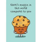 Muffin In This World Compares To You