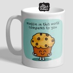 Muffin In This World Compares To You Mug