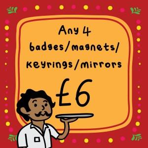 Any 4 - Badge / Magnet / Keyring / Mirror