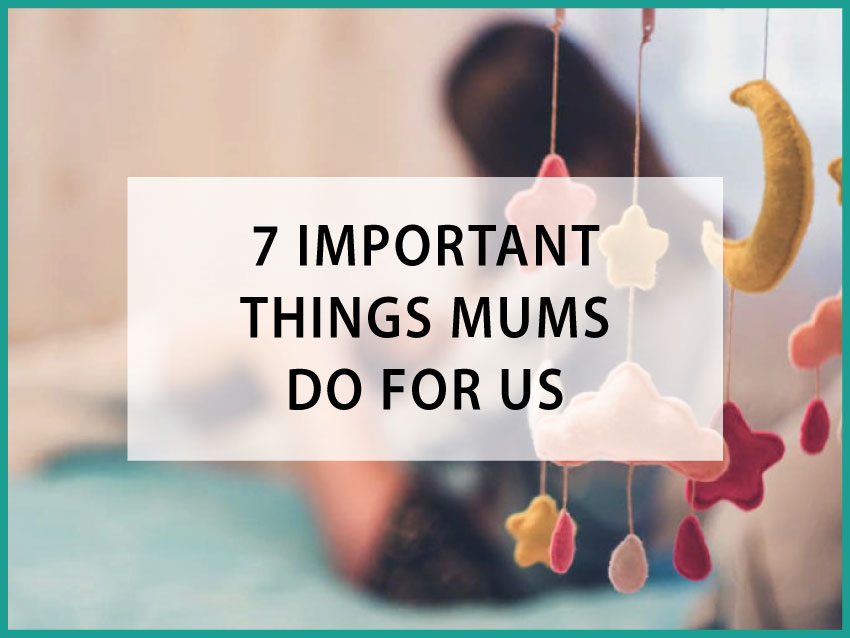 important things mums do